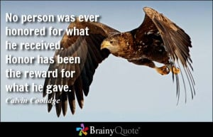 No person was ever honored for what he received. Honor has been the ...