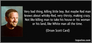 little boy. But maybe Red man knows about whisky-Red, very thirsty ...