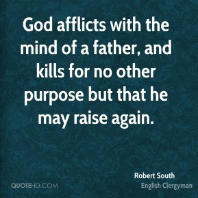 Robert South - God afflicts with the mind of a father, and kills for ...