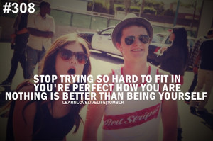Stop trying so hard to fit in you're perfect how you are nothing is ...