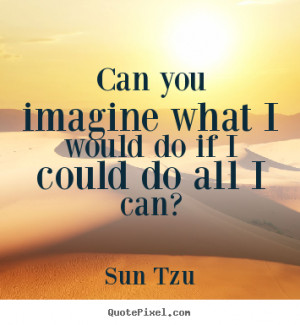 ... would do if i could do all i can? Sun Tzu popular inspirational quote