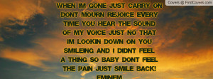 When Im gone just carry onDont mourn rejoice every Time you hear the ...