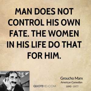 Man does not control his own fate. The women in his life do that for ...
