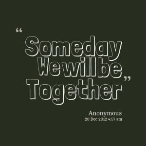 We Should Be Together Quotes