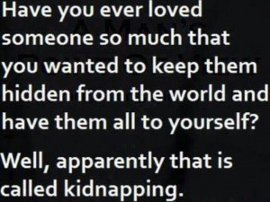 It's called Kidnapping!!! Lmao