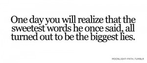 One day you will realize that the sweetest words he once said, all ...