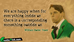 We Are Happy When For by william-butler-yeats Picture Quotes