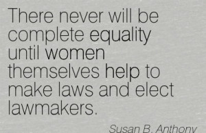 Excellent Women Quote Susan B. Anthony ~There never will be complete ...