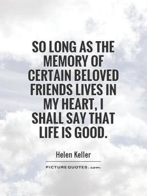 friends quotes good life quotes memory quotes helen keller quotes