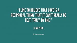 like to believe that love is a reciprocal thing, that it can't ...