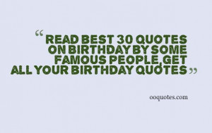 ... quotes on Birthday by some famous people,get all your birthday quotes