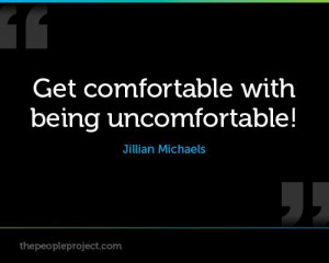 Get comfortable with being uncomfortable! - Jillian Michaels