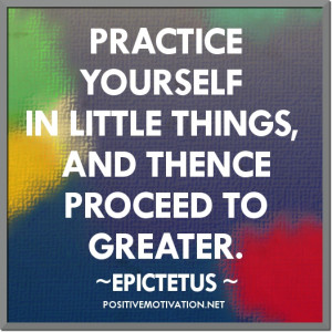 Practice-Quotes-PRACTICE-YOURSELF-IN-LITTLE-THINGS-AND-THENCE-PROCEED ...