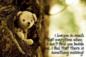love you so much that every time when I don't find you beside me ...