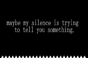 Maybe my silence is quote