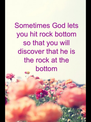 Rock bottom.. Quotes Love quotes, god quotes