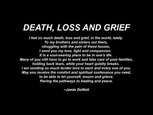 so much death, loss and grief, in the world, lately. To my brothers ...