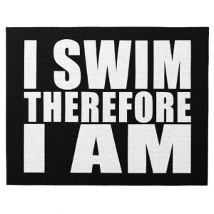 Funny Swimmers Quotes Jokes I Swim Therefore I am Jigsaw Puzzle