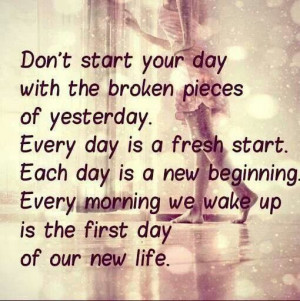 Each day is a new beginning.