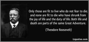 Only those are fit to live who do not fear to die; and none are fit to ...