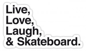 25. Live, Love, Laugh and Skateboard