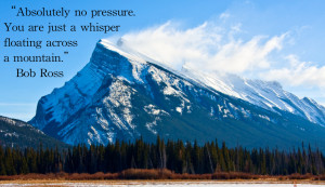 "quote:""Absolutely no pressure..."" Bob Ross"
