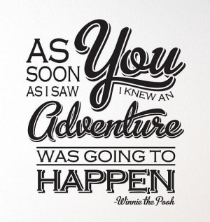 ... you, I knew an adventure was going to happen.