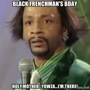 Katt Williams - black frenchman's bday holy mother...yowza...i'm there ...