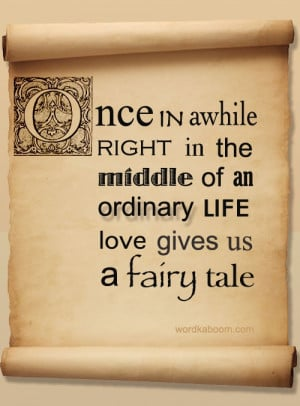 Ordinary life love gives us a fairy tale life quotes