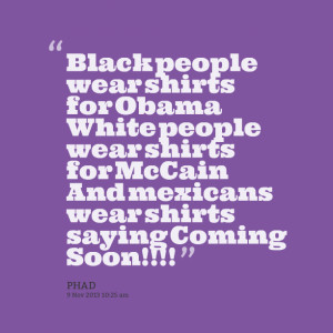 Quotes Picture: black people wear shirts for obama white people wear ...