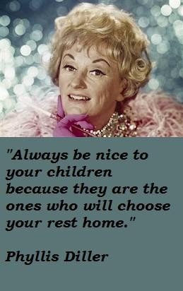 Phyllis diller famous quotes 5