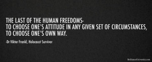 Viktor Frankl Quote - The last of the human freedoms—to choose one ...