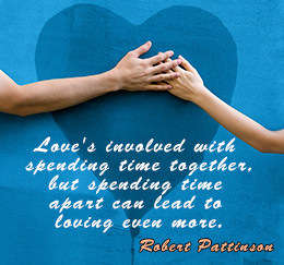Love's involved with spending time together, but spending time apart ...