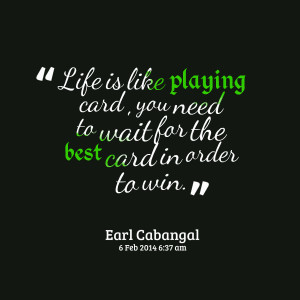Quotes Picture: life is like playing card , you need to wait for the ...