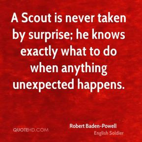 Robert Baden-Powell - A Scout is never taken by surprise; he knows ...