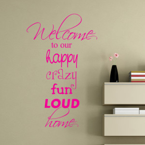 Order Welcome To Our Happy Crazy Fun Loud Home Wall Sticker Quote ...