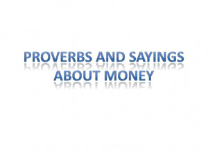 Proverbs and sayings about money