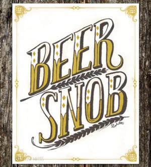 Beer Snob Art PrintSarah Watts, Snob Art, Art Prints, Beer Posters ...