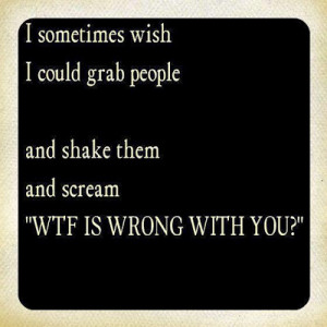 wish i could just grab people quote