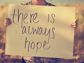 There is always hope ~ Faith Quote