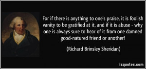 ... one damned good-natured friend or another! - Richard Brinsley Sheridan