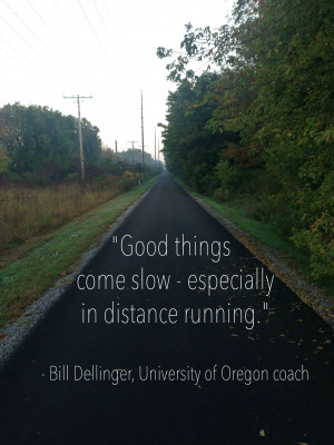 Running Quotes Good things come slow, especially in distance running.