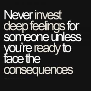 ... feelings for someone unless you're ready to face the consequences