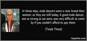 In those days, male dancers were a rarer breed than women. as they are ...