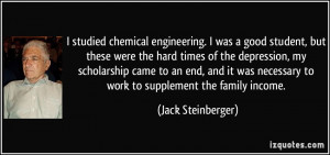 studied chemical engineering. I was a good student, but these were ...