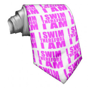 Funny Girl Swimmers Quotes : I Swim Therefore I am Ties
