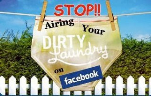 Stop airing your dirty laundry on facebook
