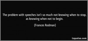 ... knowing when to stop, as knowing when not to begin. - Frances Rodman