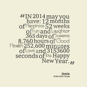Quotes Picture: in 2014 may you have: 12 months of happiness 52 weeks ...