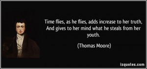 Time flies, as he flies, adds increase to her truth, And gives to her ...
